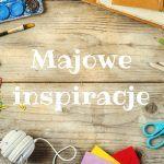 Kreatywne zabawy z dzieckiem – majowy przegląd pomysłów