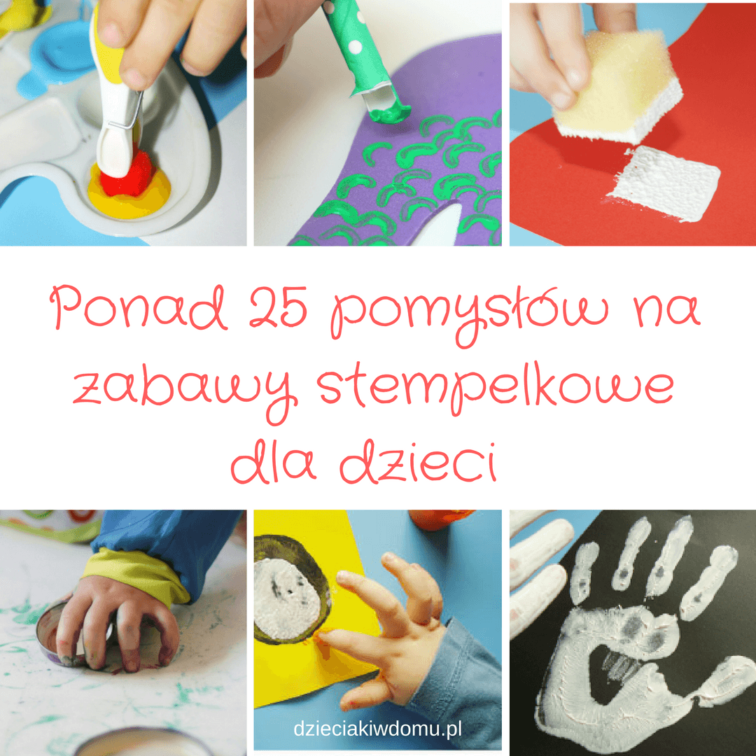Ponad 25 pomysłów na zabawy stempelkowe i prace plastyczne dla dzieci