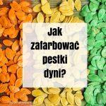 Jak zafarbować pestki dyni